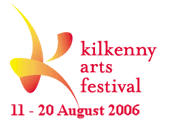Kilkenny  Arts Festival 11 - 20 August 2006